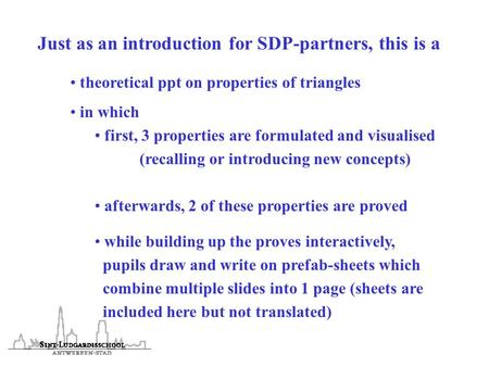 Just as an introduction for SDP-partners, this is a theoretical ppt on properties of triangles in which first, 3 properties are formulated and visualised.