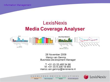 Total Practice Solutions Information Management LexisNexis Media Coverage Analyser 26 November 2009 Marco van Gennip Business Development Manager T: +31.
