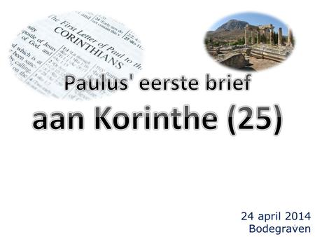 Paulus' eerste brief aan Korinthe (25) 24 april 2014 Bodegraven.