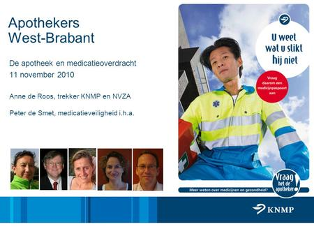 Apothekers West-Brabant De apotheek en medicatieoverdracht 11 november 2010 Anne de Roos, trekker KNMP en NVZA Peter de Smet, medicatieveiligheid i.h.a.
