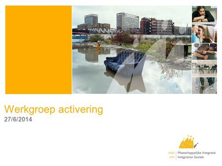 Werkgroep activering 27/6/2014. Context Verschuiving focus activeringsbeleid POD –van professionele nr sociale activering en sociale innovatie Colloquium.