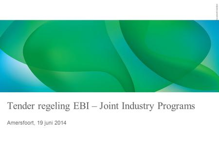 Document number Tender regeling EBI – Joint Industry Programs Amersfoort, 19 juni 2014.