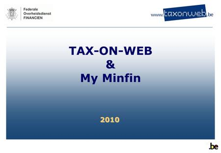 2010 TAX-ON-WEB & My Minfin. 2  Algemeen  De burger  De elektronische aangifte www.taxonweb.be  De elektronisch fiscaal dossier www.myminfin.be Tax-on-web.