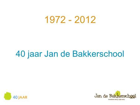 40 jaar Jan de Bakkerschool
