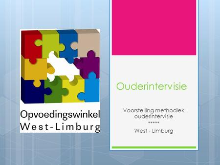 Voorstelling methodiek ouderintervisie ***** West - Limburg