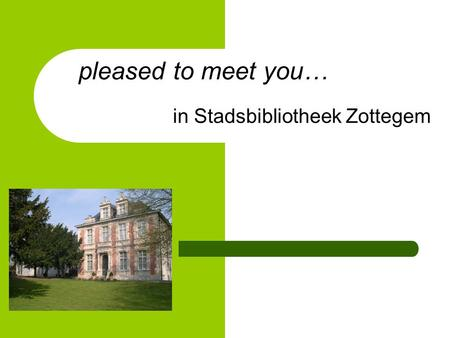 Pleased to meet you… in Stadsbibliotheek Zottegem.