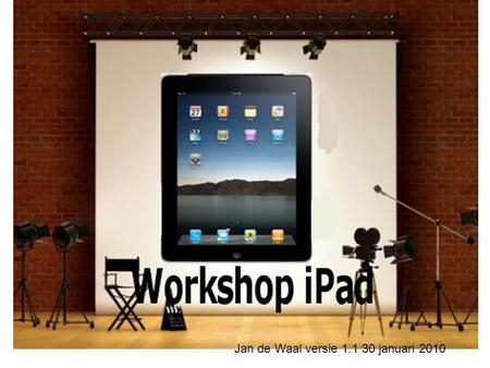 Workshop iPad Jan de Waal versie 1.1 30 januari 2010.
