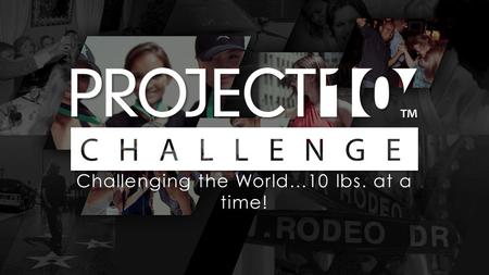 Challenging the World…10 lbs. at a time!.  STAP 1: STEL EEN DOEL  STAP 2: KIES EEN KIT  STAP 3: DOE MEE OM TE WINNEN THE CHALLENGE.