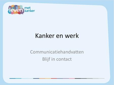 Kanker en werk Communicatiehandvatten Blijf in contact.