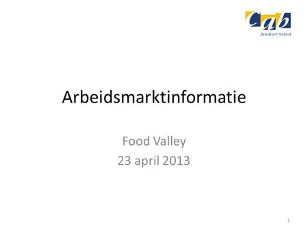 Arbeidsmarktinformatie Food Valley 23 april 2013 1.