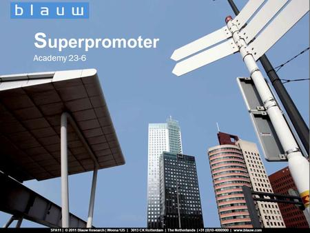 SPA11 | © 2011 Blauw Research | Weena 125 | 3013 CK Rotterdam | The Netherlands | +31 (0)10-4000900 | www.blauw.com Superpromoter Social Media Analyzer.