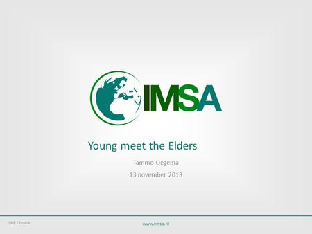 Www.imsa.nl Young meet the Elders Tammo Oegema 13 november 2013 YME 13nov14.