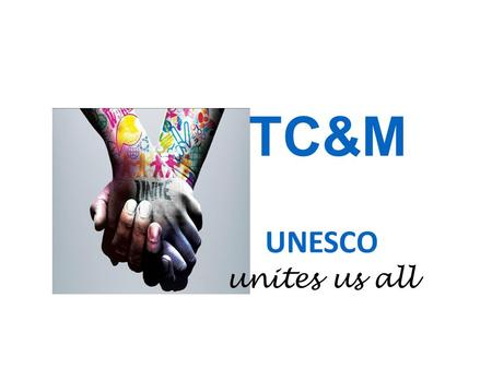 TC&M UNESCO unites us all. United Nations Educational, Scientific and Cultural Organization.