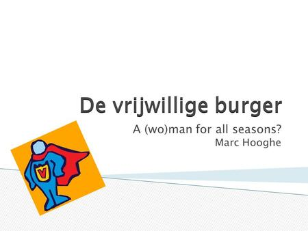 De vrijwillige burger A (wo)man for all seasons? Marc Hooghe.