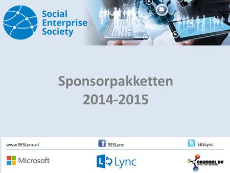 Sponsorpakketten 2014-2015. The Social Enterprise Society Microsoft Lync is de snelst groeiende all-round communicatie oplossing van dit moment. Rondom.