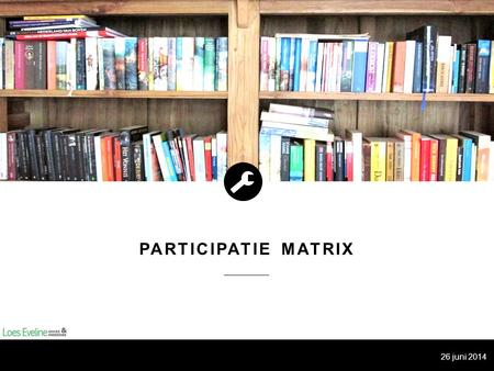 PARTICIPATIE MATRIX 26 juni 2014.