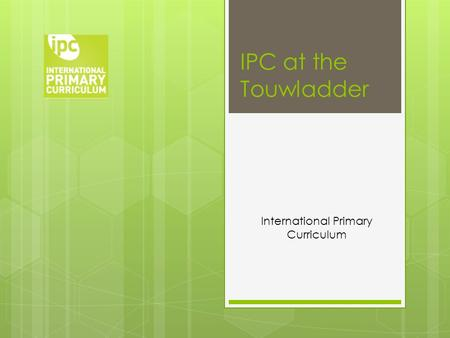 IPC at the Touwladder International Primary Curriculum.