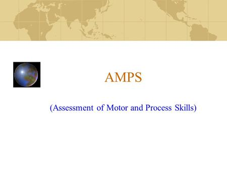 AMPS (Assessment of Motor and Process Skills)