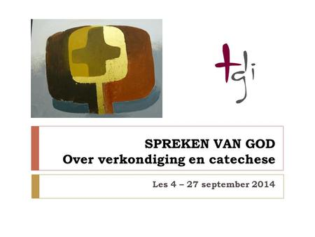 SPREKEN VAN GOD Over verkondiging en catechese Les 4 – 27 september 2014.