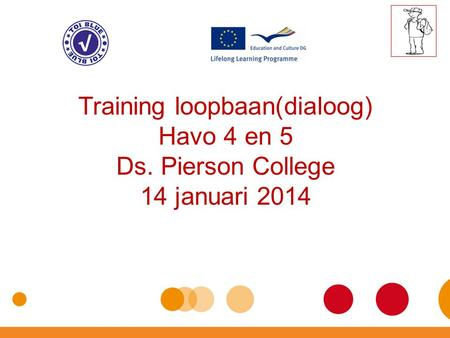 Training loopbaan(dialoog) Havo 4 en 5 Ds. Pierson College 14 januari 2014.