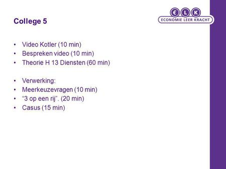 College 5 Video Kotler (10 min) Bespreken video (10 min)