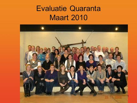 Evaluatie Quaranta april 20101 Evaluatie Quaranta Maart 2010.