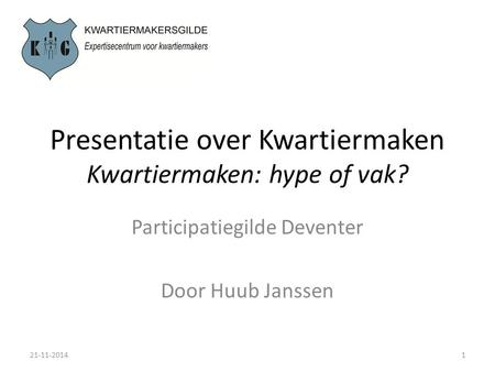 Presentatie over Kwartiermaken Kwartiermaken: hype of vak? Participatiegilde Deventer Door Huub Janssen 21-11-20141.