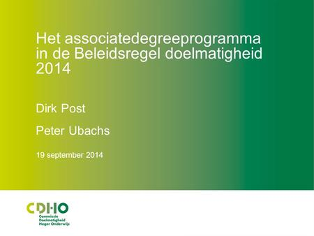 Het associatedegreeprogramma in de Beleidsregel doelmatigheid 2014 Dirk Post Peter Ubachs 19 september 2014.