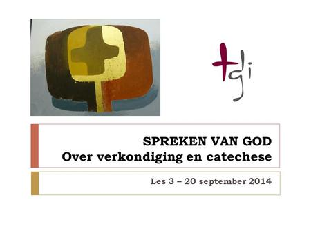 SPREKEN VAN GOD Over verkondiging en catechese Les 3 – 20 september 2014.