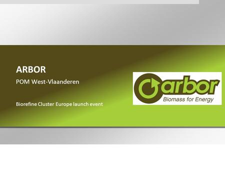 ARBOR POM West-Vlaanderen Biorefine Cluster Europe launch event.