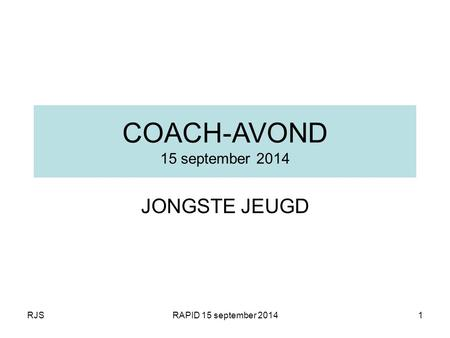 RJSRAPID 15 september 20141 COACH-AVOND 15 september 2014 JONGSTE JEUGD.