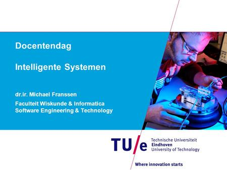 Docentendag Intelligente Systemen dr.ir. Michael Franssen Faculteit Wiskunde & Informatica Software Engineering & Technology.