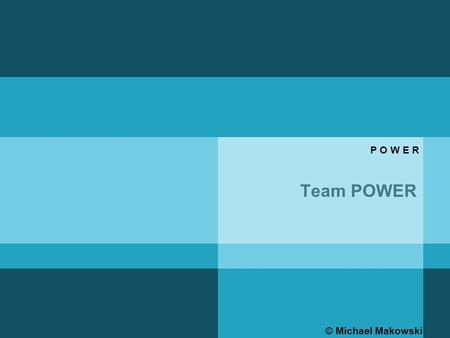 Team POWER © Michael Makowski P O W E R. Oriëntatie  © Michael Makowski Team Power.