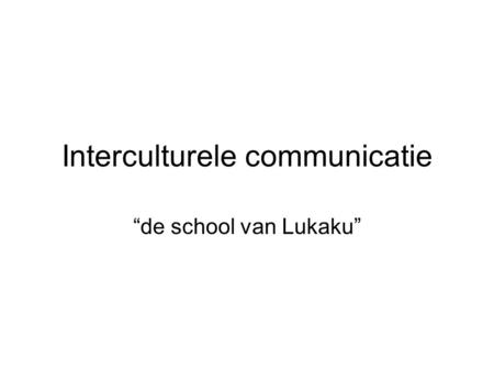 "Interculturele communicatie ""de school van Lukaku"""