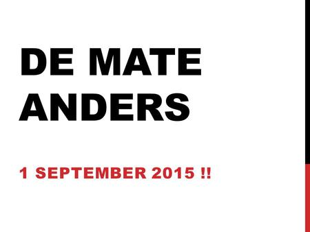 De Mate Anders 1 september 2015 !!.