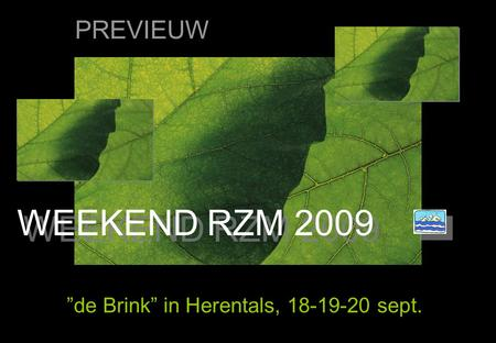 "WEEKEND RZM 2009 ""de Brink"" in Herentals, 18-19-20 sept. PREVIEUW."