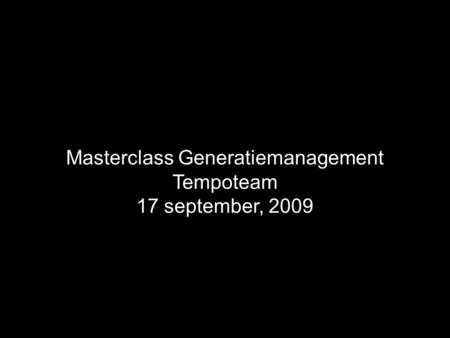 Masterclass Generatiemanagement Tempoteam 17 september, 2009.
