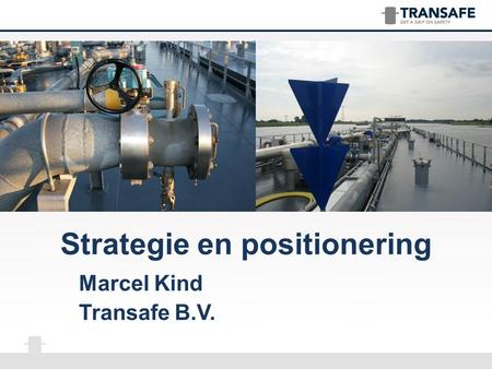 Strategie en positionering Marcel Kind Transafe B.V.