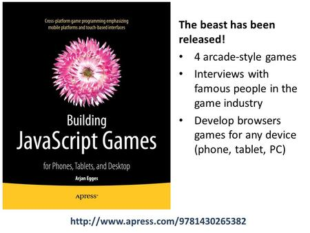 The beast has been released! 4 arcade-style games Interviews with famous people in the game industry Develop browsers games for any device (phone, tablet,