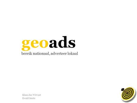 Geoads bereik nationaal, adverteer lokaal Klaas Jan Witvoet Ewald Smits.