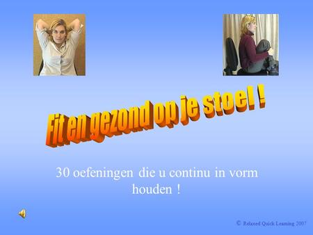 30 oefeningen die u continu in vorm houden ! © Relaxed Quick Learning 2007.