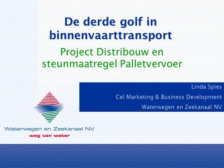 Linda Spies Cel Marketing & Business Development Waterwegen en Zeekanaal NV Project Distribouw en steunmaatregel Palletvervoer De derde golf in binnenvaarttransport.