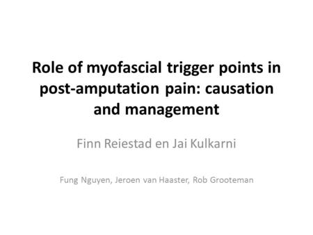 Role of myofascial trigger points in post-amputation pain: causation and management Finn Reiestad en Jai Kulkarni Fung Nguyen, Jeroen van Haaster, Rob.
