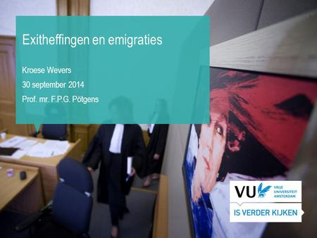 Exitheffingen en emigraties Kroese Wevers 30 september 2014 Prof. mr. F.P.G. Pötgens.