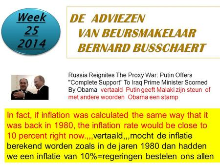 25/11/20141 DE ADVIEZEN VAN BEURSMAKELAAR BERNARD BUSSCHAERT Week 25 2014 2014 Russia Reignites The Proxy War: Putin Offers Complete Support To Iraq.