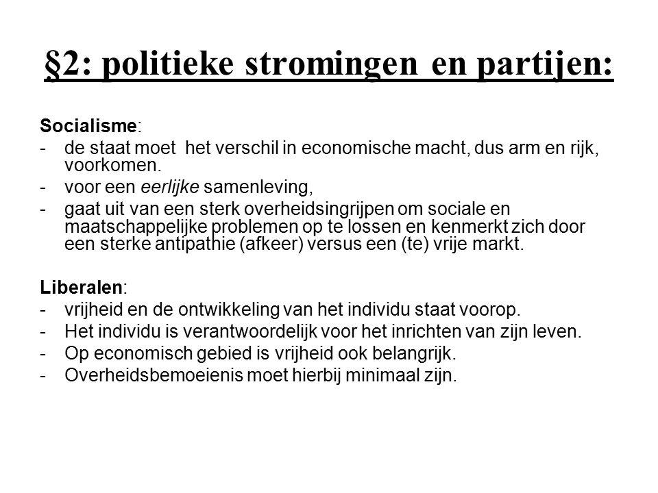 §2: politieke stromingen en partijen: Politieke Midden Christendemocratie: -Zit tussen links en rechts in -hechten veel waarde aan het gezin en Christelijke normen en waarden.