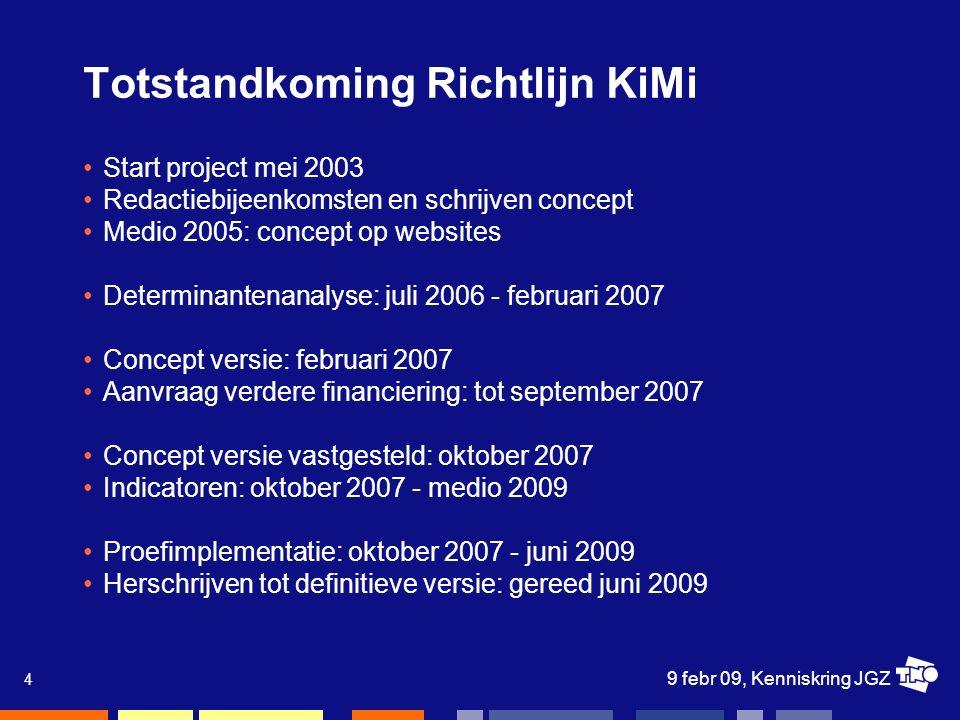 9 febr 09, Kenniskring JGZ 5 Inhoud JGZ richtlijn sec prev KiMi Bestaande uit Achtergrond Samenvatting voor professional Samenvatting voor management A4