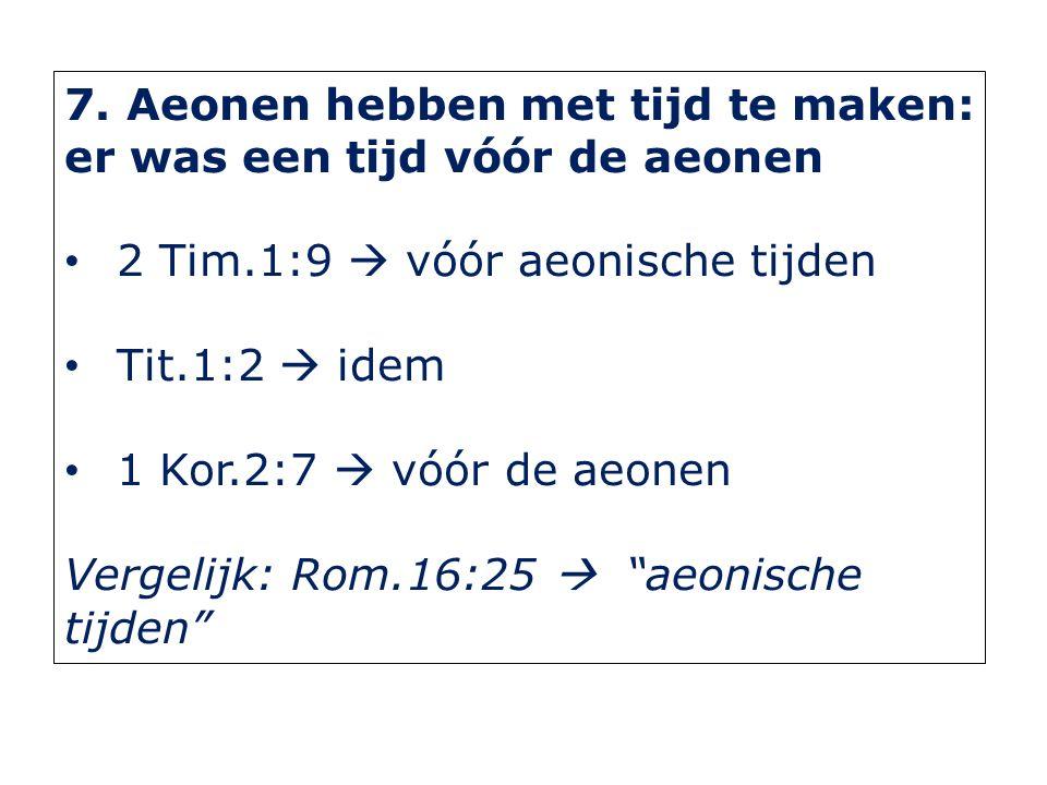 8. Wij leven nu in de tegenwoordige boze aeon Gal.1:4 2 Kor.4:4 Vergelijk: Rom.12:2, 1 Kor.1:20