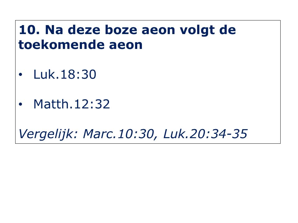 11. Er volgen nog toekomende aeonen Ef.2:7 Op.11:15