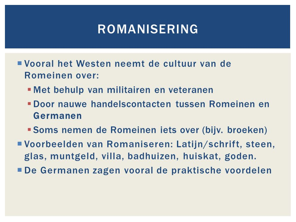 Romanisering Vooral het Westen neemt de cultuur van de Romeinen over: